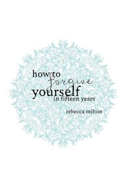 How to Forgive Yourself in Fifteen Years (Paperback)