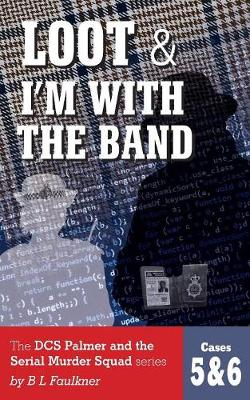 Loot & I'm with the Band: The Dcs Palmer and the Serial Murder Squad Series by B L Faulkner. Cases 5 & 6. - Dcs Palmer & the Serial Murder Squad Cases 5 & 6 (Paperback)