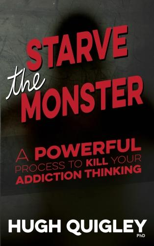 Starve The Monster: A Powerful Process To Kill Your Addiction Thinking (Paperback)