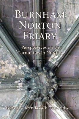 Burnham Norton Priory: Perspectives on the Carmelites in Norfolk (Paperback)