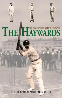 The Haywards: The Biography of a Cricket Dynasty (Paperback)