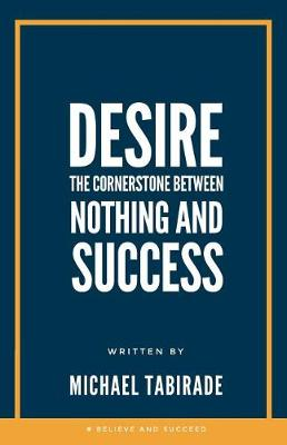Desire: The Cornerstone between Nothing and Success - Understand Reach Expand 2 (Paperback)