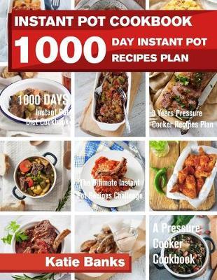 Instant Pot Cookbook: 1000 Day Instant Pot Recipes Plan: 1000 Days Instant Pot Diet Cookbook:3 Years Pressure Cooker Recipes Plan: The Ultimate Instant Pot Recipes Challenge: A Pressure Cooker Cookbook (Paperback)