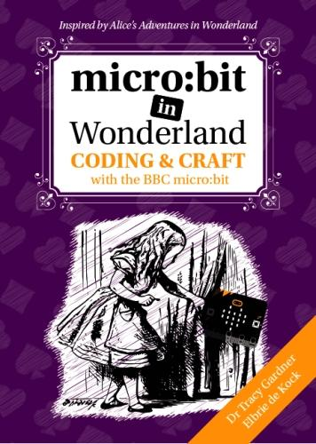 micro:bit in Wonderland: Coding & Craft with the BBC micro:bit - micro:bit in Wonderland 1 (Paperback)