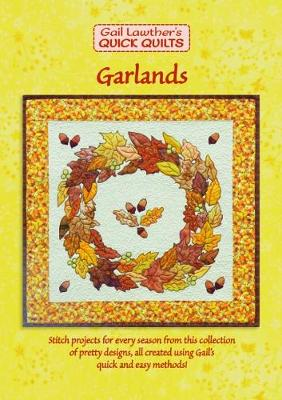 Garlands: Stitch projects for every season using this collection of pretty designs, all created using Gail's quick and easy methods! - Gail Lawther's Quick Quilts (Paperback)