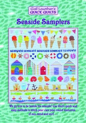 Seaside Samplers: We do love to be beside the seaside. use Gail's quick and easy methods to stitch your own year-round memories of sun, sand and surf ... - Gail Lawther's Quick Quilts (Paperback)