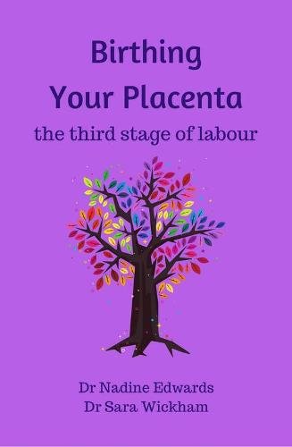 Birthing Your Placenta: the third stage of labour (Paperback)