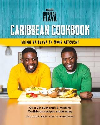 Original Flava Caribbean Cookbook: Authentic & Modern recipes 2017 (Hardback)