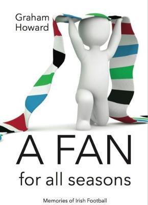 A Fan For All Seasons: Memories of Irish Football (Paperback)