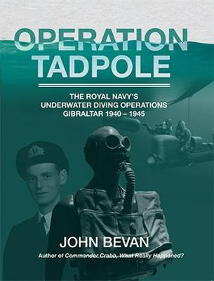 Operation Tadpole: The Royal Navy's underwater diving operations, Gibraltar 1940 - 1945 (Paperback)