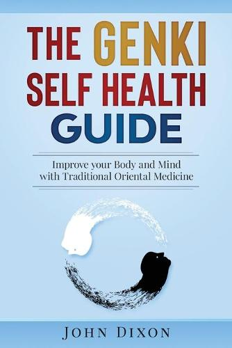 The Genki Self Health Guide: Improve Your Body and Mind with Traditional Oriental Medicine (Paperback)