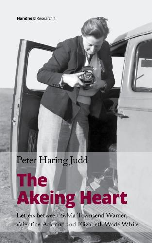 The Akeing Heart: Letters between Sylvia Townsend Warner, Valentine Ackland and Elizabeth Wade White - Handheld Research 1 (Hardback)
