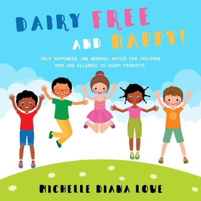 Dairy Free and Happy: Help, happiness, and general advice for children who are allergic to dairy products - Free and Happy Allergy Series (Paperback)