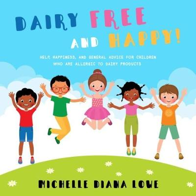 Dairy Free and Happy!: Help, happiness, and general advice for children who are allergic to dairy products (Paperback)
