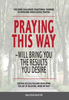 Praying This Way: - Will bring you the results you desire (Paperback)