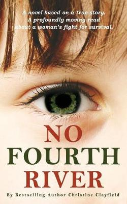 No Fourth River. a Novel. Based on a True Story. a Profoundly Moving Read about a Woman's Fight for Survival. (Paperback)