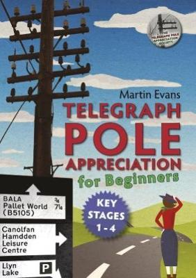 TELEGRAPH POLE APPRECIATION FOR BEGINNERS: Key Stages 1 - 4 (Paperback)