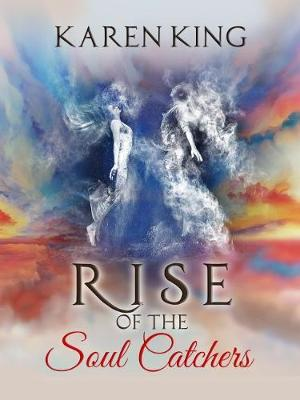 Rise of the Soul Catchers (Paperback)