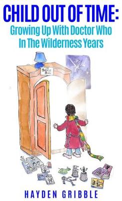 Child Out of Time: Growing Up with Doctor Who in the Wilderness Years (Paperback)