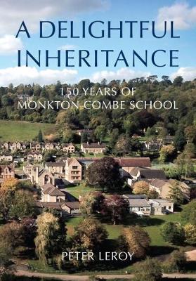A Delightful Inheritance: 150 Years of Monkton Combe School (Hardback)