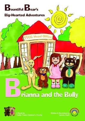 Brianna and the Bully - Bountiful Bear's Big-Hearted Adventures 1 (Paperback)