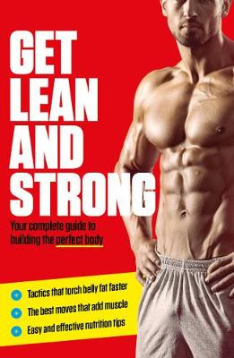Get Lean And Strong: Your complete guide to building the perfect body (Paperback)