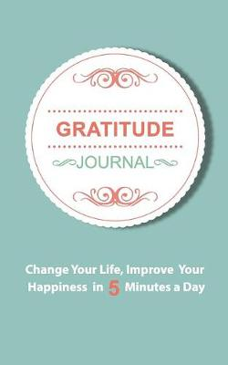 Gratitude Journal: An Inspirational Journal of Gratitude and Happiness (Paperback)