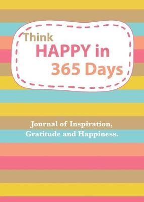 Think Happy in 365 Days: Daily Happiness, inspirational and Gratitude Journal (Paperback)