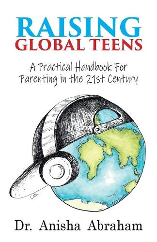 Raising Global Teens: A Practical Handbook for Parenting in the 21st Century (Paperback)
