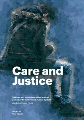Care and Justice: Children and young people in care and contact with the criminal justice system (Paperback)