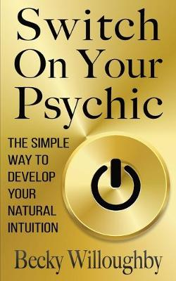 Switch On Your Psychic: The Simple Way To Develop Your Natural Intuition (Paperback)