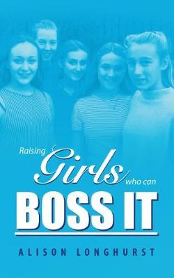 Raising Girls Who Can Boss It (Paperback)