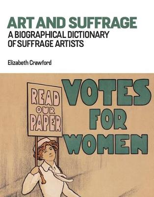 Art and Suffrage: A Biographical Dictionary of Suffrage Artists (Paperback)
