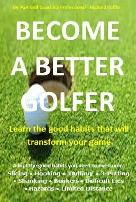 B Become a Better Golfer: Learn the Good Habits that Will Transform Your Game (Paperback)