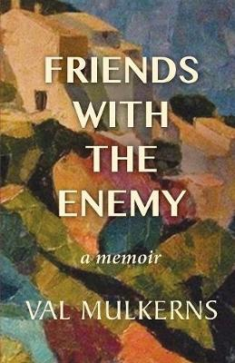 Friends With The Enemy: a memoir (Paperback)
