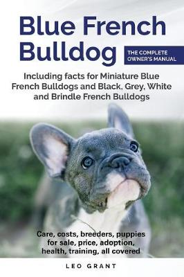 Blue French Bulldog: Care, Costs, Price, Adoption, Health, Training and How to Find Breeders and Puppies for Sale. (Paperback)