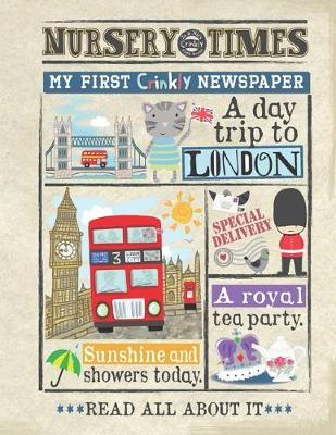 A Day Trip to London: My First Crinkly Newspaper - NURSERY TIMES 97 (Paperback)