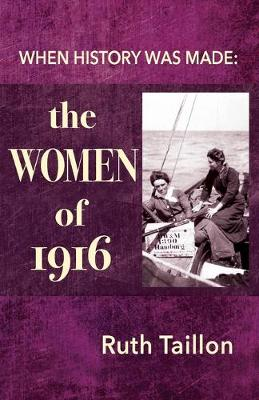 The Women of 1916: 2nd Edition: When History Was Made (Paperback)