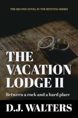 The Vacation Lodge II 2019: Between a rock and a hard place - The Vacation Lodge 2 (Paperback)