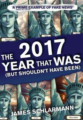 2017: The Year That Was: (But Shouldn't Have Been) - The Year That Was 1 (Hardback)