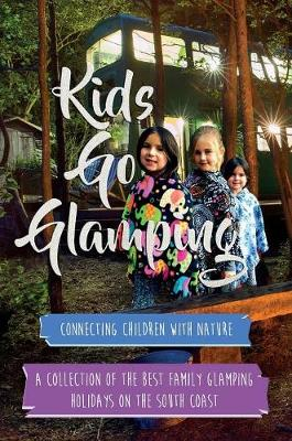 Kids Go Glamping: Reviewing the Best Glamping Sites on the South Coast - Kids Go Glamping 1 (Hardback)