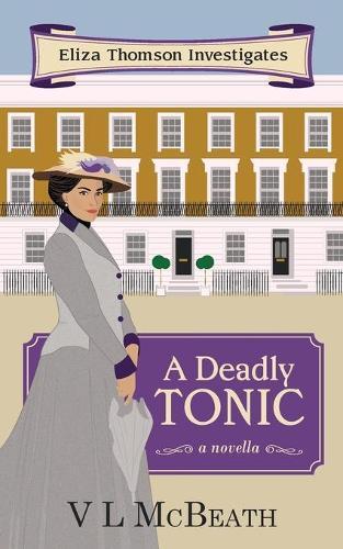 A Deadly Tonic: Eliza Thomson Investigates Book 1 - Eliza Thomson Investigates 1 (Paperback)
