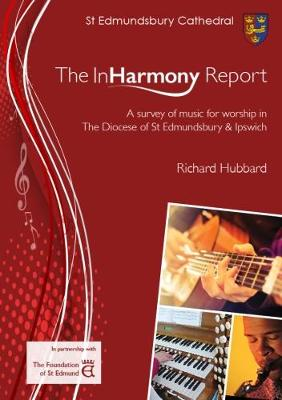 The The InHarmony Report: A survey of music for worship in The Diocese of St Edmundsbury & Ipswich (Paperback)