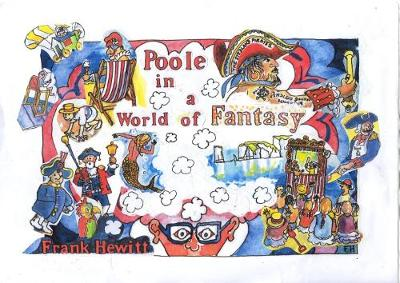 Poole Poole in a World of Fantasy: A cartoon survey of an English seaside town (Paperback)