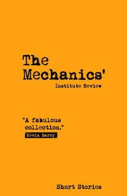 The Mechanics' Institute Review 2018: 15: Short Stories (Paperback)