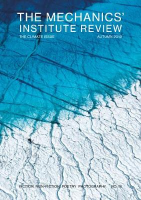 The Mechanics' Institute Review: The Climate Issue - The Mechanics' Institute Review 16 (Paperback)