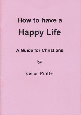 How to Have a Happy Life: A Guide for Christians (Paperback)