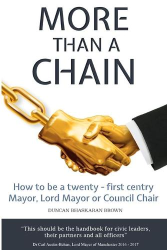 More Than a Chain: How to be a twenty-first century Mayor, Lord Mayor or Council Chair (Paperback)