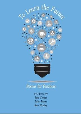 Teach To Learn The Future 2018: Poems For Teachers (Paperback)