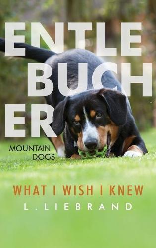 Entlebucher Mountain Dogs - What I Wish I Knew (Hardback)